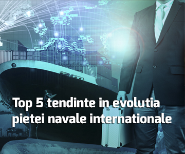 Top 5 tendinte in evolutia pietei navale internationale