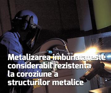 Metalizarea imbunatateste considerabil rezistenta la coroziune a structurilor metalice