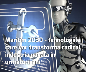 Maritim 2030 - tehnologiile care vor transforma radical industria navala in urmatorii ani