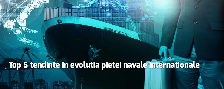 Top 5 tendinte in evolutia pietei navale internationale
