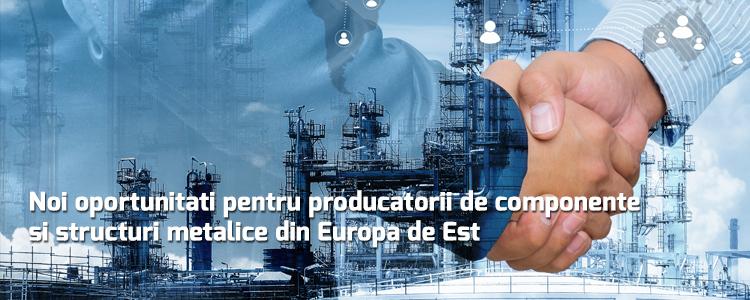 Noi oportunitati pentru producatorii de componente si structuri metalice din Europa de Est