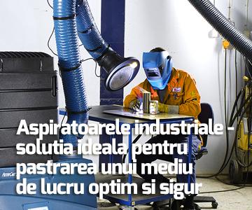 Aspiratoarele industriale – solutia ideala pentru pastrarea unui mediu de lucru optim si sigur