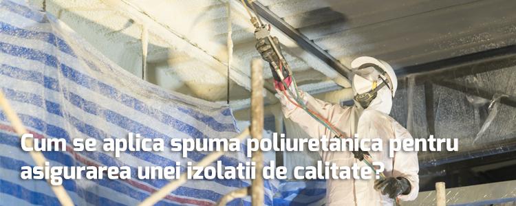 Cum se aplica spuma poliuretanica pentru asigurarea unei izolatii de calitate?