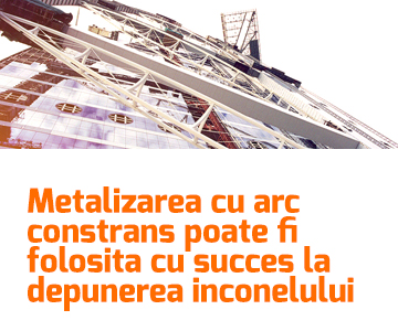 Metalizarea cu arc constrans poate fi folosita cu succes la depunerea inconelului