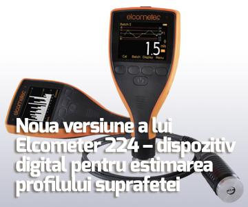 Noua versiune a lui Elcometer 224 – dispozitiv digital pentru estimarea profilului suprafetei